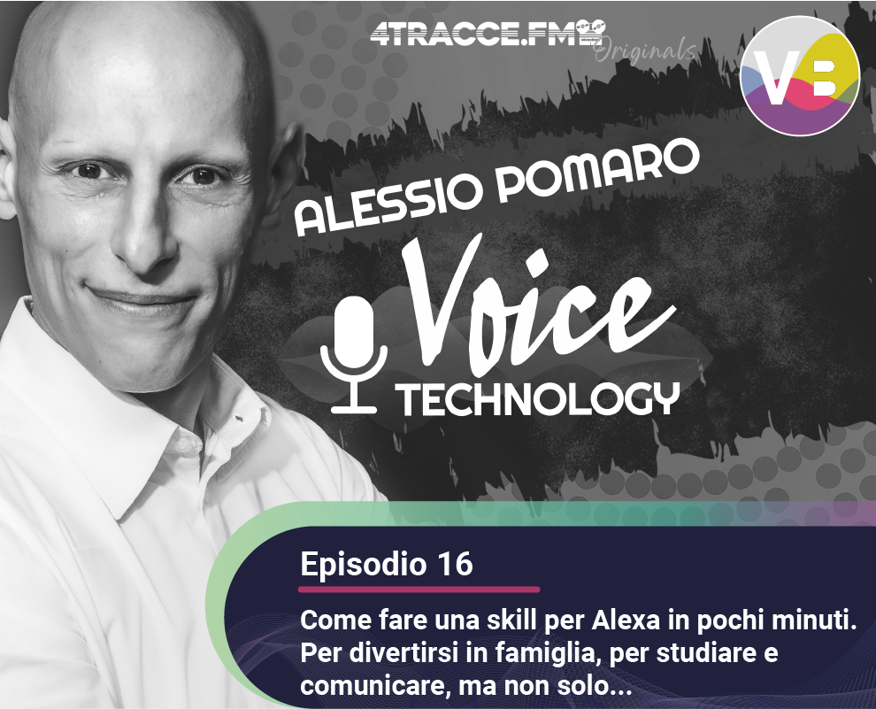 Come fare una skill per Alexa in pochi minuti. Per divertirsi in famiglia, per studiare e comunicare, ma non solo... - Podcast Voice Technology - Episodio 16